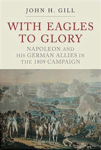 With Eagles To Glory Napoleon And His German Allies In The 1809 Campaign