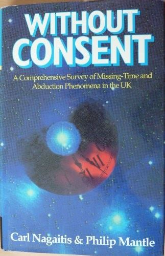 Without Consent: Missing Time and Abduction Phenomena - The British Cases: A Comprehensive Study of Missing Time and Abduction Phenomena in the United Kingdom