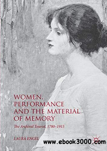 Women Performance And The Material Of Memory The Archival Tourist 1780 1915 English Edition