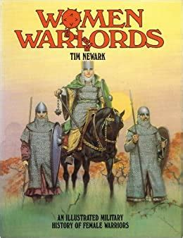 Women Warlords Illustrated Military History Of Female Warriors