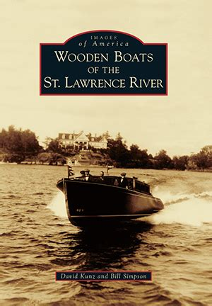Wooden Boats Of The St Lawrence River Images Of America Arcadia Publishing