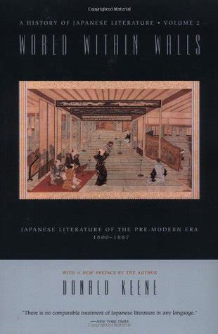 World Within Walls: Japanese Literature of the Premodern Era - 1600-1867 (A History of Japanese Literature - Volume 2)