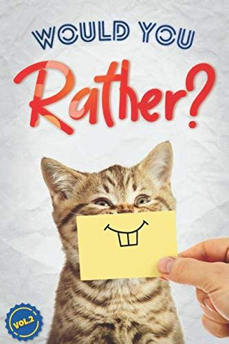 Would You Rather The Book Of Silly Challenging And Downright Hilarious Questions For Kids Teens And Adults Activity And Game Book Gift Ideas Vol 2