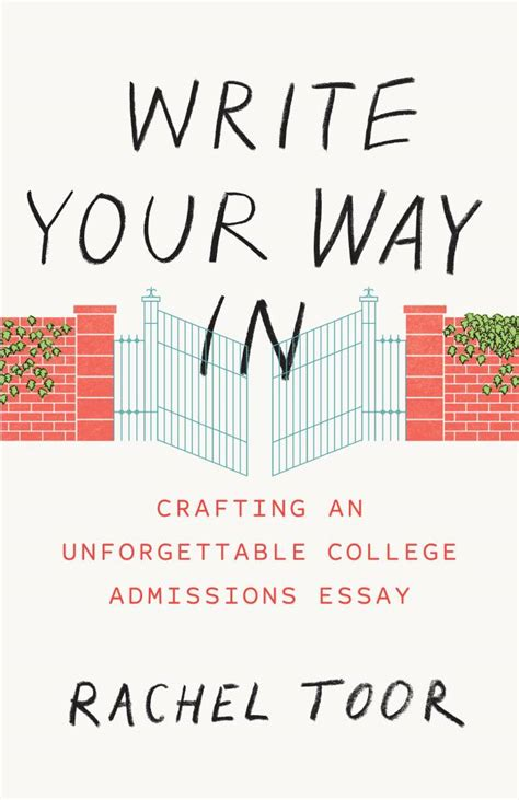 Write Your Way In: Crafting an Unforgettable College Admissions Essay (Chicago Guides to Writing, Editing, and Publishing)
