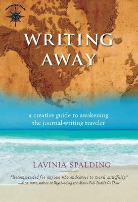 Writing Away A Creative Guide To Awakening The Journal Writing Traveler Travelers Tales English Edition