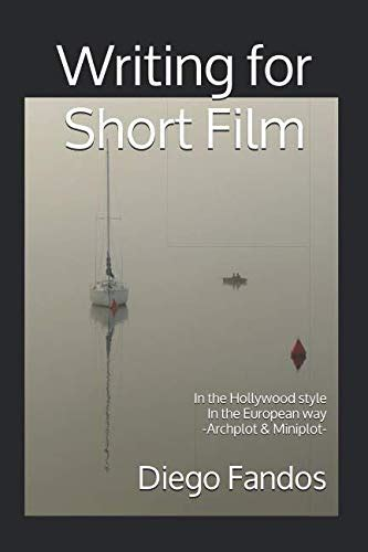 Writing For Short Film In The Hollywood Style In The European Way Archplot And Miniplot
