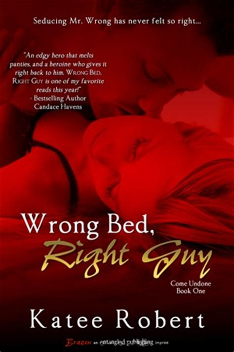 Wrong Bed Right Guy Come Undone 1 Katee Robert
