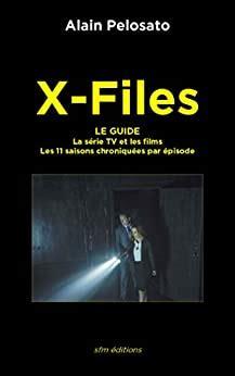 X Files Le Guide La Serie Tv Et Les Films Les 11 Saisons Chroniquees Episode Par Episode