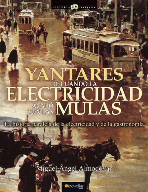 Yantares De Cuando La Electricidad Acabo Con Las Mulas