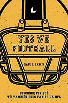 Yes We Football Descubre Por Que Tu Tambien Que Eres Fan De La Nfl