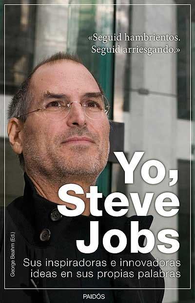 Yo Steve Jobs Sus Inspiradoras E Innovadoras Ideas En Sus Propias Palabras