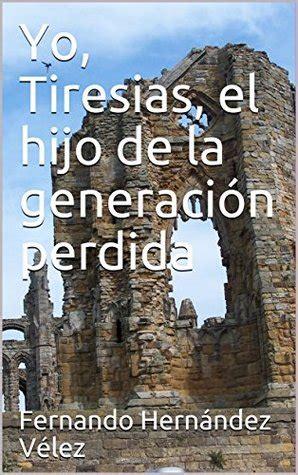 Yo Tiresias El Hijo De La Generacion Perdida