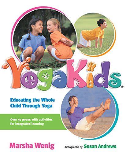 Yogakids: Educating the Whole Child: Educating the Whole Child Through Yoga