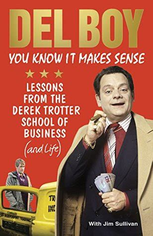 You Know it Makes Sense: Lessons from the Derek Trotter School of Business (and life)
