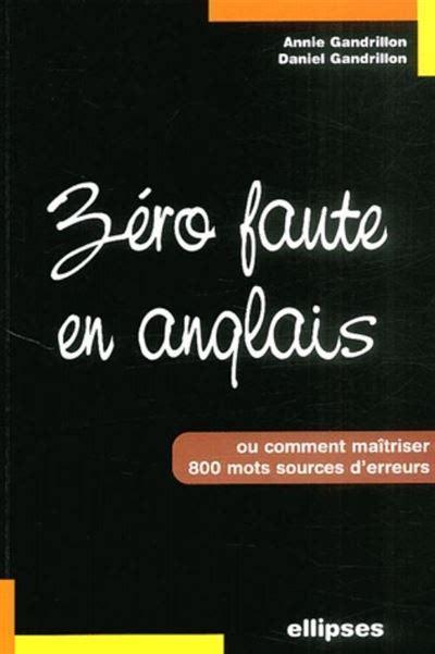 Zero Faute En Anglais Comment Maitriser 800 Mots Sources D Erreurs