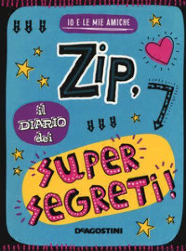 Zip Il Diario Dei Supersegreti Io E Le Mie Amiche