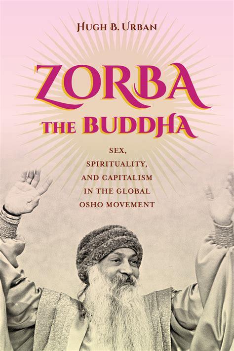 Zorba The Buddha Sex Spirituality And Capitalism In The Global Osho Movement