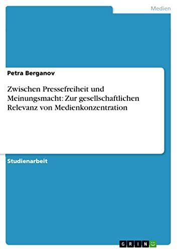 Zwischen Pressefreiheit Und Meinungsmacht Zur Gesellschaftlichen Relevanz Von Medienkonzentration German Edition