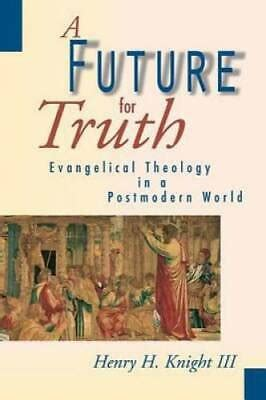 a future for truth evangelical theology in a postmodern world