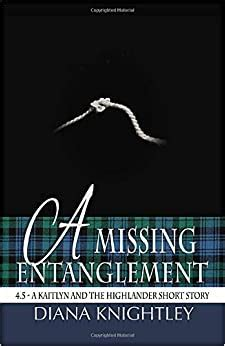 a missing entanglement 4 5 a short story from the lives of kaitlyn and the highlander