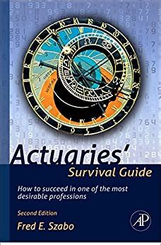 actuaries survival guide how to succeed in one of the most desirable professions