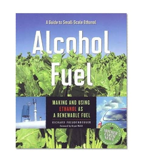 Alcohol Fuel A Guide To Making And Using Ethanol As A Renewable Fuel Books For Wiser Living From Mother Earth News