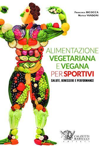 Read Alimentazione Vegetariana E Vegana Per Sportivi Salute Benessere E Performance Free E Book Online