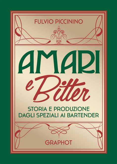 amari e bitter storia e produzione dagli speziali ai bartender