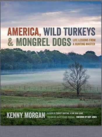 america wild turkeys and mongrel dogs life lessons from a hunting master