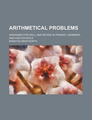 arithmetical problems arranged for drill and review in primary grammar and high schools