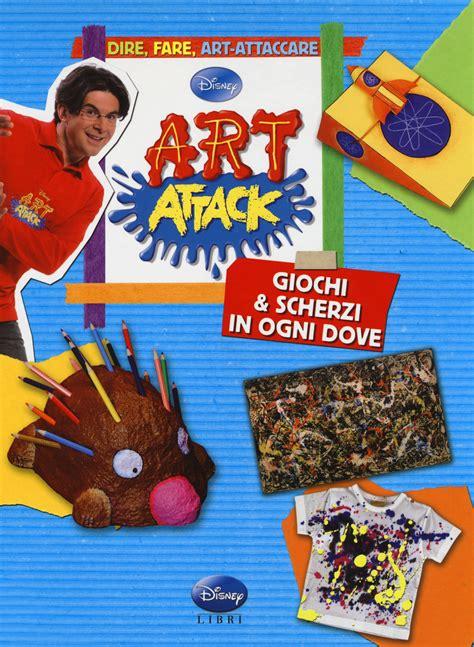 art attack giochi in festa ediz illustrata