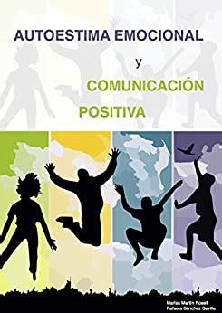 autoestima emocional y comunicacion positiva como mejorar las relaciones con uno mismo y con los demas