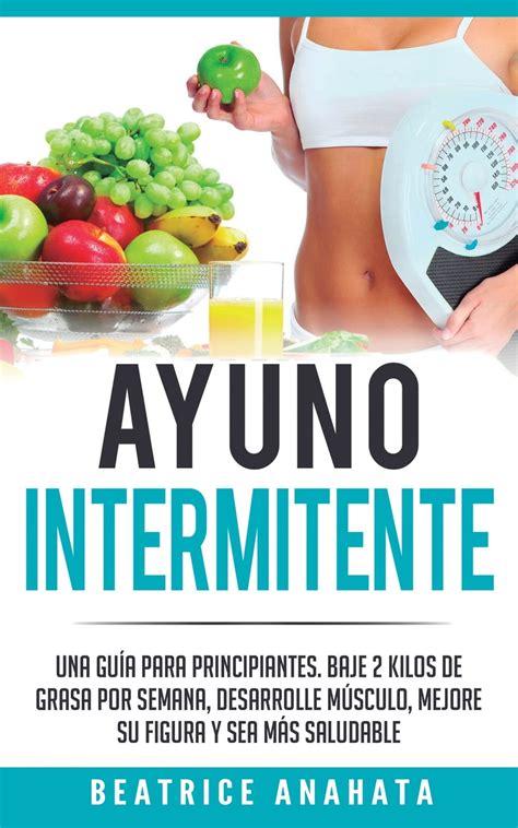ayuno intermitente guia definitiva del ayuno intermitente para principiantes metodos eficaces para quemar grasa libro en espanol intermittent fasting spanish book