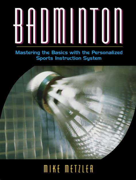badminton mastering the basics with the personalized sports instruction system a workbook approach