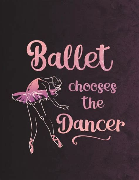 ballet chooses the dancer notebook for dancers 8 5 x 11 wide ruled composition book 200 pages