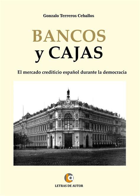 bancos y cajas el mercado crediticio espanol durante la democracia