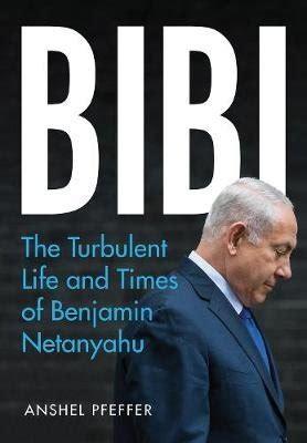 bibi the turbulent life and times of benjamin netanyahu