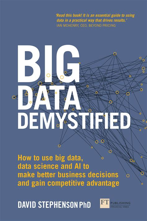 big data demystified how to use big data data science and ai to make better business decisions and gain competitive advantage