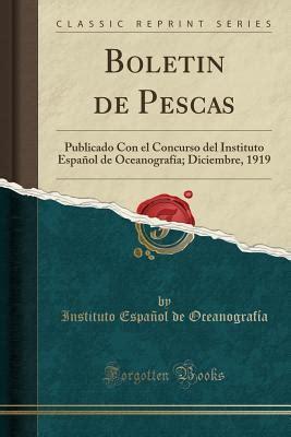 boletin de pescas vol 4 publicado con el concurso del instituto espanol de oceanografia marzo abril 1919 classic reprint