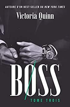 Boss Tome Trois By Victoria Quinn 103 Romans De Toujours Com