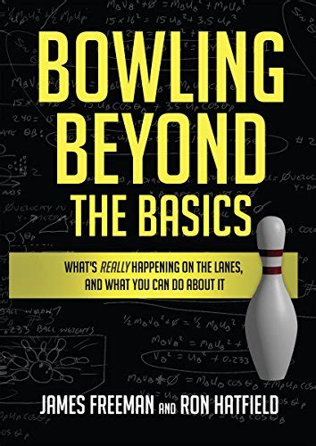 bowling beyond the basics what s really happening on the lanes and what you can do about it english edition