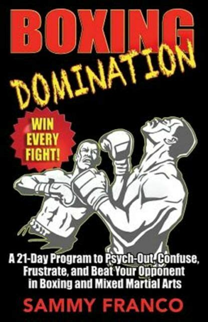 boxing domination a 21 day program to psych out confuse frustrate and beat your opponent in boxing and mixed martial arts