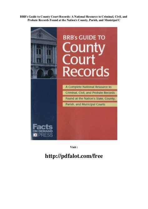 brb s guide to county court records a national resource to criminal civil and probate records found at the nation s county parish and municipal courts