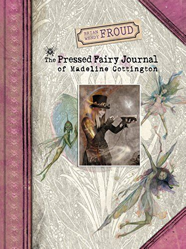 brian and wendy frouds the pressed fairy journal of madeline cottington
