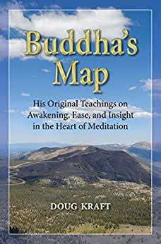 buddha s map his original teachings on awakening ease and insight in the heart of meditation