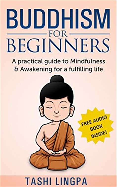 buddhism for beginners a practical guide to mindfulness and awakening for a fulfilling life