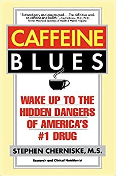caffeine blues wake up to the hidden dangers of america s 1 drug