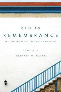 call to remembrance the life of baha u llah in his own words