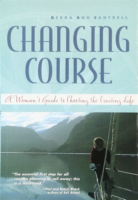 changing course a woman s guide to choosing the cruising life