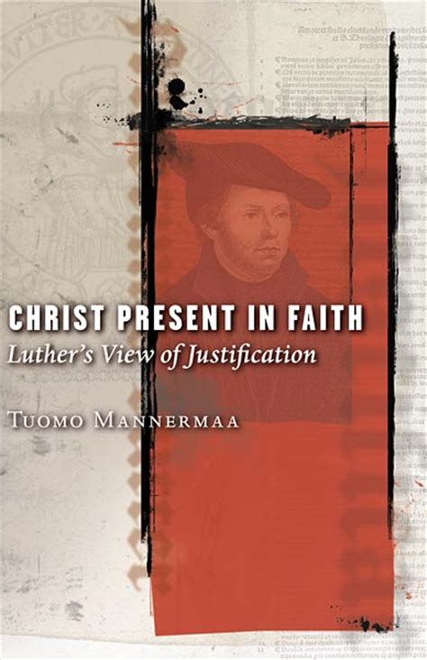 christ present in faith luther s view of justification